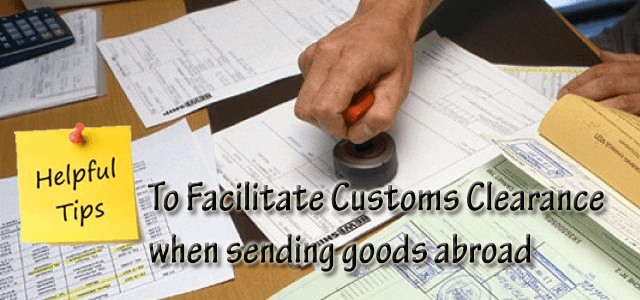 6 Useful Tips to Facilitate Customs Clearance when Sending Goods Abroad